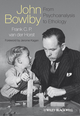 John Bowlby - From Psychoanalysis to Ethology: Unravelling the Roots of Attachment Theory (0470683643) cover image