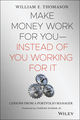 Make Money Work For You--Instead of You Working for It: Lessons from a Portfolio Manager (0471465143) cover image