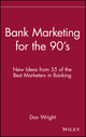 Bank Marketing for the 90's: New Ideas from 55 of the Best Marketers in Banking (0471522643) cover image
