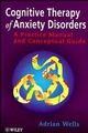 Cognitive Therapy of Anxiety Disorders: A Practice Manual and Conceptual Guide (0471964743) cover image
