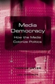 Media Democracy: How the Media Colonize Politics (0745628443) cover image