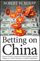 Betting on China: Chinese Stocks, American Stock Markets, and the Wagers on a New Dynamic in Global Capitalism (1118087143) cover image
