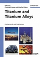 Titanium and Titanium Alloys: Fundamentals and Applications (3527305343) cover image