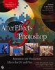 After Effects and Photoshop: Animation and Production Effects for DV and Film, 2nd Edition (0470042044) cover image