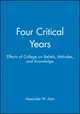 Four Critical Years: Effects of College on Beliefs, Attitudes, and Knowledge (0470623144) cover image