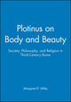 Plotinus on Body and Beauty: Society, Philosophy, and Religion in Third-Century Rome (0631212744) cover image