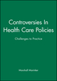 Controversies In Health Care Policies: Challenges to Practice (0727908944) cover image