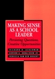 Making Sense As a School Leader: Persisting Questions, Creative Opportunities (0787901644) cover image