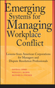 Emerging Systems for Managing Workplace Conflict: Lessons from American Corporations for Managers and Dispute Resolution Professionals (0787964344) cover image
