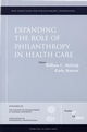 Expanding the Role of Philanthropy in Health Care: New Directions for Philanthropic Fundraising, Number 49 (0787982644) cover image