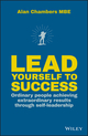 Lead Yourself to Success: Ordinary People Achieving Extraordinary Results Through Self-leadership (0857086944) cover image