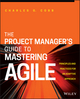 The Project Manager's Guide to Mastering Agile: Principles and Practices for an Adaptive Approach (1118991044) cover image