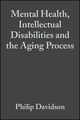 Mental Health, Intellectual Disabilities and the Aging Process (1405101644) cover image