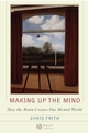Making up the Mind: How the Brain Creates Our Mental World (1405136944) cover image