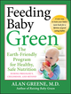Feeding Baby Green: The Earth Friendly Program for Healthy, Safe Nutrition During Pregnancy, Childhood, and Beyond  (0470425245) cover image