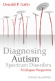 Diagnosing Autism Spectrum Disorders: A Lifespan Perspective (0470749245) cover image
