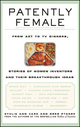 Patently Female: From AZT to TV Dinners, Stories of Women Inventors and Their Breakthrough Ideas (0471023345) cover image