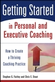Getting Started in Personal and Executive Coaching: How to Create a Thriving Coaching Practice (0471426245) cover image