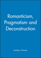 Romanticism, Pragmatism and Deconstruction (0631189645) cover image