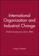 International Organization and Industrial Change: Global Governance Since 1850 (0745612245) cover image