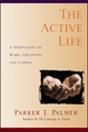 The Active Life: A Spirituality of Work, Creativity, and Caring (0787949345) cover image