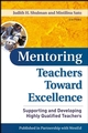 Mentoring Teachers Toward Excellence: Supporting and Developing Highly Qualified Teachers (0787984345) cover image