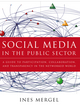 Social Media in the Public Sector: A Guide to Participation, Collaboration and Transparency in The Networked World (1118109945) cover image