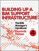 The BIM Manager's Handbook, Part 4: Building Up a BIM Support Infrastructure (1118987845) cover image