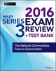 Wiley Series 3 Exam Review 2016 + Test Bank: The National Commodities Futures Examination (1119110645) cover image