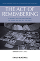The Act of Remembering: Toward an Understanding of How We Recall the Past (1405189045) cover image