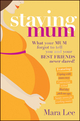 Staying Mum: What Your Mum Forget to Tell You and Your Best Friends Never Dared! (1742169945) cover image