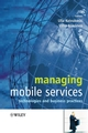 Managing Mobile Services: Technologies and Business Practices (0470021446) cover image