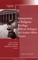 Intersections of Religious Privilege: Difficult Dialogues and Student Affairs Practice: New Directions for Student Services, Number 125 (0470497246) cover image