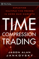 Time Compression Trading: Exploiting Multiple Time Frames in Zero Sum Markets (0470564946) cover image