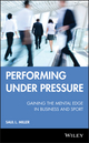 Performing Under Pressure: Gaining the Mental Edge in Business and Sport (0470737646) cover image