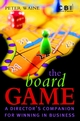 The Board Game: A Director's Companion for Winning in Business (0470847646) cover image
