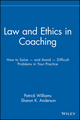 Law and Ethics in Coaching: How to Solve -- and Avoid -- Difficult Problems in Your Practice (0471716146) cover image