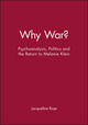 Why War?: Psychoanalysis, Politics and the Return to Melanie Klein (0631189246) cover image