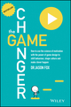 The Game Changer: How to Use the Science of Motivation With the Power of Game Design to Shift Behaviour, Shape Culture and Make Clever Happen (0730307646) cover image