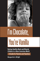 I'm Chocolate, You're Vanilla: Raising Healthy Black and Biracial Children in a Race-Conscious World (0787952346) cover image
