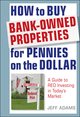 How to Buy Bank-Owned Properties for Pennies on the Dollar: A Guide To REO Investing In Today's Market (1118018346) cover image