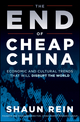 The End of Cheap China: Economic and Cultural Trends that Will Disrupt the World (1118239946) cover image