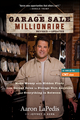 The Garage Sale Millionaire: Make Money with Hidden Finds from Garage Sales to Storage Unit Auctions and Everything in Between, Revised and Updated (1118370546) cover image