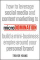 microDomination: How to leverage social media and content marketing to build a mini-business empire around your personal brand (1118505646) cover image