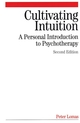Cultivating Intuition: A Personnel Introduction to Psychotherapy, 2nd Edition (1861564546) cover image