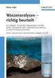 Wasseranalysen - richtig beurteilt: Grundlagen, Parameter, Wassertypen, Inhaltsstoffe, Grenzwerte nach Trinkwasserverordnung und EU-Trinkwasserrichtlinie, 3. Auflage (3527659846) cover image