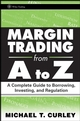 Margin Trading from A to Z: A Complete Guide to Borrowing, Investing and Regulation (0470173947) cover image