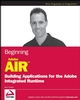 Beginning Adobe AIR: Building Applications for the Adobe Integrated Runtime (0470229047) cover image