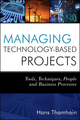 Managing Technology-Based Projects: Tools, Techniques, People and Business Processes (0470402547) cover image