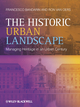 The Historic Urban Landscape: Managing Heritage in an Urban Century (0470655747) cover image